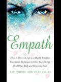 Empath: How to Thrive in Life as a Highly Sensitive - Meditation Techniques to Clear Your Energy, Shield Your Body and Overcom
