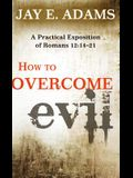 How to Overcome Evil: A Practical Exposition of Romans 12:14-21