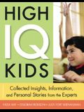 High IQ Kids: Collected Insights, Information, and Personal Stories from the Experts