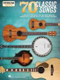 70 Classic Songs - Strum Together: For Ukulele, Baritone Ukulele, Guitar, Banjo & Mandolin