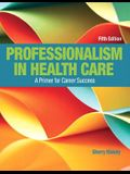 Professionalism in Health Care Plus New Mylab Health Professions with Pearson Etext--Access Card Package