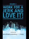 Notes from the Corporate Underground: Volume II: Work for a Jerk and Love It!