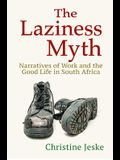The Laziness Myth: Narratives of Work and the Good Life in South Africa