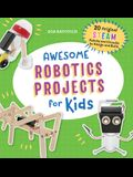 Awesome Robotics Projects for Kids: 20 Original Steam Robots and Circuits to Design and Build