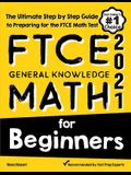 FTCE General Knowledge Math for Beginners: The Ultimate Step by Step Guide to Preparing for the FTCE Math Test