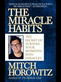 The Miracle Habits: The Secrets of Turning Your Moments into Miracles