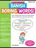 Banish Boring Words!, Grades 4-8: Dozens of Reproducible Word Lists for Helping Students Choose Just-Right Words to Strengthen Their Writing