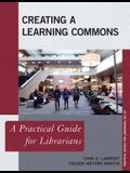Creating a Learning Commons: A Practical Guide for Librarians