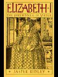Elizabeth I: The Shrewdness of Virtue