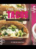 Dos Caminos Tacos: Recipes for Everyone's Favorite Mexican Street Food