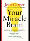 Your Miracle Brain: Dramatic New Scientific Evidence Reveals How You Can Use Food and Supplements To: Maximize Brain Power, Boost Your Mem
