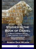 Studies in the Book of Daniel: A Bible Commentary on the History, Captivity and Language of Prophet Daniel