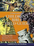 International Children's Bible Field Guide: Answering Kids' Questions from Genesis to Revelation