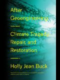 After Geoengineering: Climate Tragedy, Repair, and Restoration