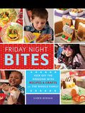 Friday Night Bites: Kick Off the Weekend with Food and Fun for the Whole Family