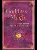 Goddess Magic: A Handbook of Spells, Charms, and Potions Divine in Origin