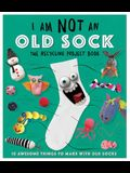 I Am Not an Old Sock: 10 Awesome Things to Make with Socks