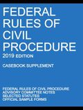 Federal Rules of Civil Procedure; 2019 Edition (Casebook Supplement): With Advisory Committee Notes, Selected Statutes, and Official Forms