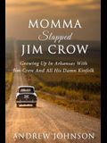Momma Slapped Jim Crow: Growing Up In The South With Jim Crow And All His Kinfolk