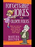 Forgettable Jokes for Older Folks: Jokes You Wish You Could Remember about Things You Thought You'd Never Forget
