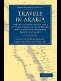 Travels in Arabia 2 Volume Set: Comprehending an Account of Those Territories in Hadjaz Which the Mohammedans Regard as Sacred