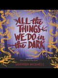 All the Things We Do in the Dark Lib/E