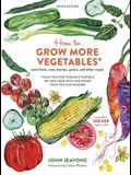 How to Grow More Vegetables, Ninth Edition: (and Fruits, Nuts, Berries, Grains, and Other Crops) Than You Ever Thought Possible on Less Land with Less
