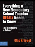 Everything a New Elementary School Teacher Really Needs to Know: But Didn't Learn in College