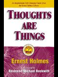 Thoughts Are Things: The Things in Your Life and the Thoughts That Are Behind Them
