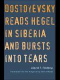 Dostoyevsky Reads Hegel in Siberia and Bursts Into Tears
