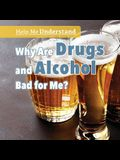 Why Are Drugs and Alcohol Bad for Me?