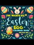 The Mighty Big Easter Egg Coloring Book for Kids Ages 1-4: Coloring Book For Toddlers and Preschoolers