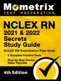 NCLEX RN 2021 and 2022 Secrets Study Guide - NCLEX RN Examination Prep Book, 2 Complete Practice Tests, Step-by-Step Review Video Tutorials: [4th Edit