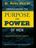 Understanding the Purpose and Power of Men: God's Design for Male Identity (Enlarged, Expanded)