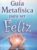 Guia Metafisica Para Ser Feliz