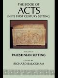 The Book of Acts in Its Palestinian Setting