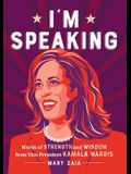 I'm Speaking: Words of Strength and Wisdom from Vice President Kamala Harris