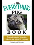 The Everything Pug Book: A Complete Guide to Raising, Training, and Caring for Your Pug