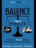 Balance Like a Pirate: Going beyond Work-Life Balance to Ignite Passion and Thrive as an Educator