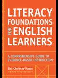 Literacy Foundations for English Learners: A Comprehensive Guide to Evidence-Based Instruction