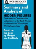 Summary and Analysis of Hidden Figures: The American Dream and the Untold Story of the Black Women Mathematicians Who Helped Win the Space Race: Based