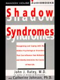 Shadow Syndromes: Recognizing and Coping with the Hidden Psychological Disorders That Can Influenc E Your...