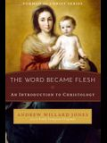 The Word Became Flesh: An Introduction to Christology