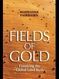 Fields of Gold: Financing the Global Land Rush