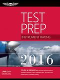 Instrument Rating Test Prep 2016: Study & Prepare: Pass Your Test and Know What Is Essential to Become a Safe, Competent Pilot -- From the Most Truste