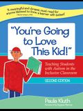 You're Going to Love This Kid!: Teaching Students with Autism in the Inclusive Classroom, Second Edition