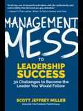 Management Mess to Leadership Success: 30 Challenges to Become the Leader You Would Follow (Wall Street Journal Best Selling Author, Leadership Mentor
