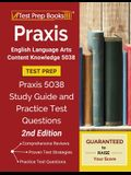 Praxis English Language Arts Content Knowledge 5038 Test Prep: Praxis 5038 Study Guide and Practice Test Questions [2nd Edition]
