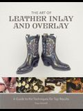 The Art of Leather Inlay and Overlay: A Guide to the Techniques for Top Results