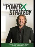 The PowerX Strategy: How to Trade Stocks and Options in Only 15 Minutes a Day